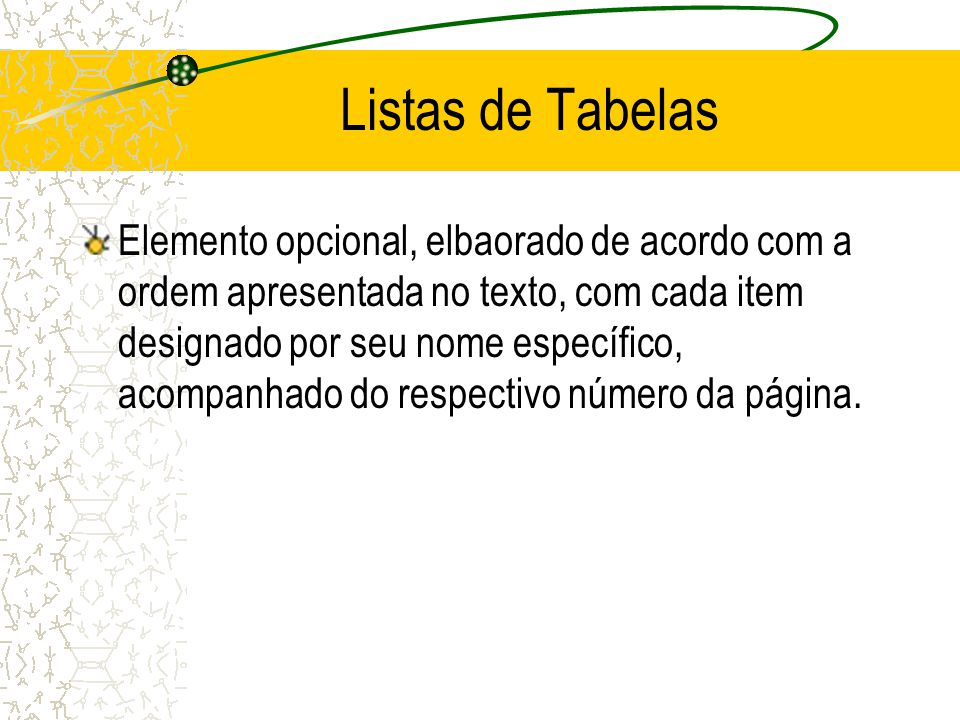 Listas de Tabelas Elemento opcional, elbaorado de acordo com a ordem apresentada no texto, com cada item designado por seu nome específico, acompanhad