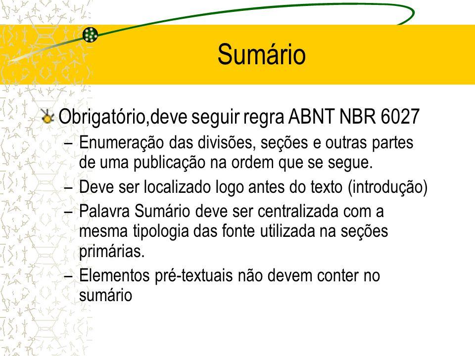 Sumário Obrigatório,deve seguir regra ABNT NBR 6027 –Enumeração das divisões, seções e outras partes de uma publicação na ordem que se segue. –Deve se