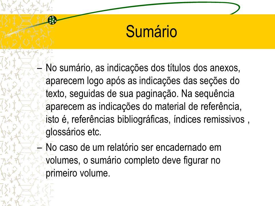 Sumário –No sumário, as indicações dos títulos dos anexos, aparecem logo após as indicações das seções do texto, seguidas de sua paginação. Na sequênc