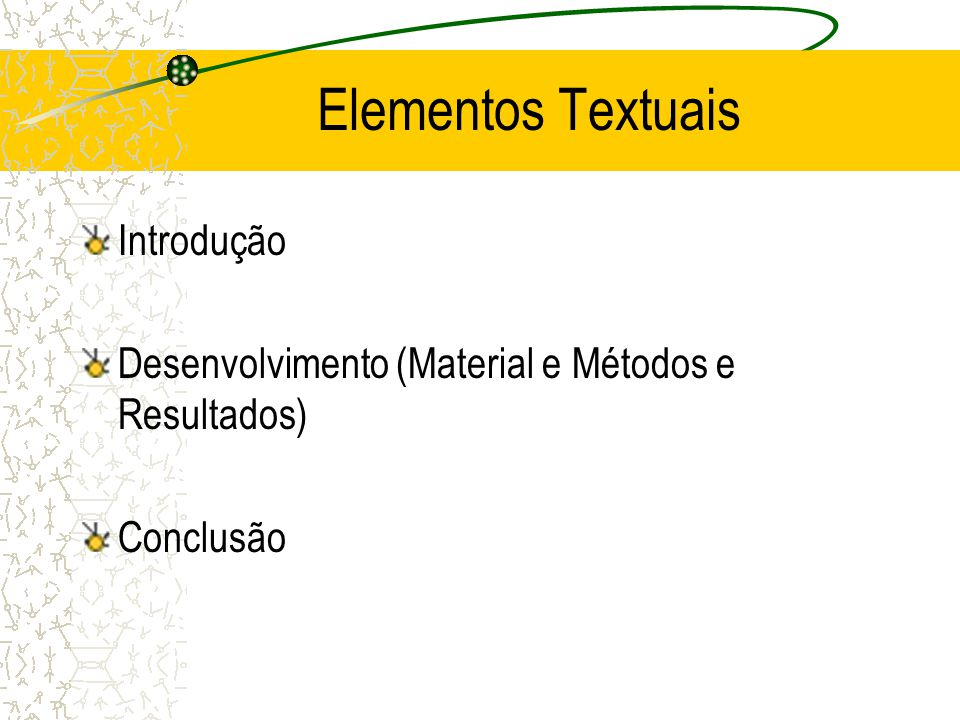 Elementos Textuais Introdução Desenvolvimento (Material e Métodos e Resultados) Conclusão