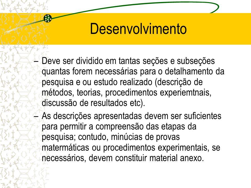 Desenvolvimento –Deve ser dividido em tantas seções e subseções quantas forem necessárias para o detalhamento da pesquisa e ou estudo realizado (descr