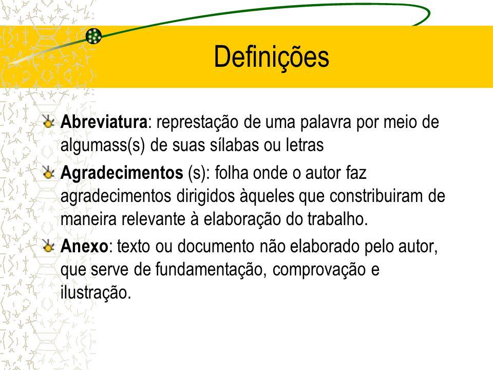 Definições Abreviatura : represtação de uma palavra por meio de algumass(s) de suas sílabas ou letras Agradecimentos (s): folha onde o autor faz agrad