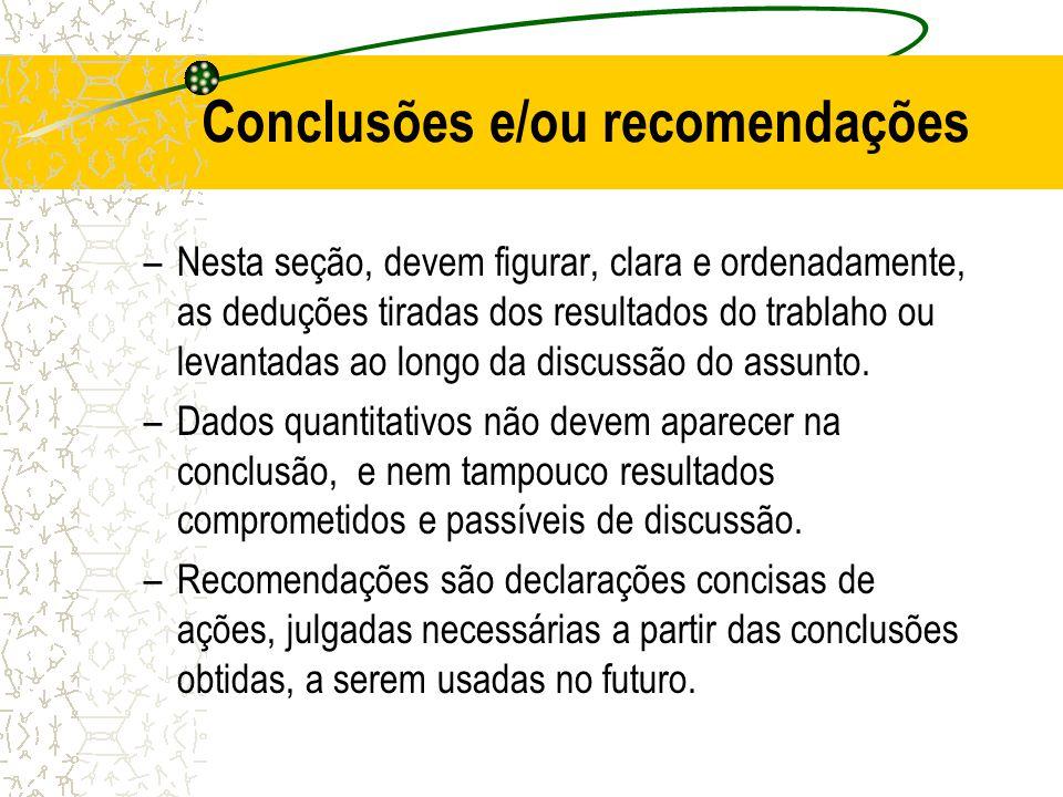 Conclusões e/ou recomendações –Nesta seção, devem figurar, clara e ordenadamente, as deduções tiradas dos resultados do trablaho ou levantadas ao long