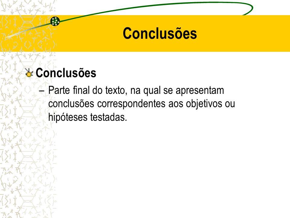Conclusões –Parte final do texto, na qual se apresentam conclusões correspondentes aos objetivos ou hipóteses testadas.