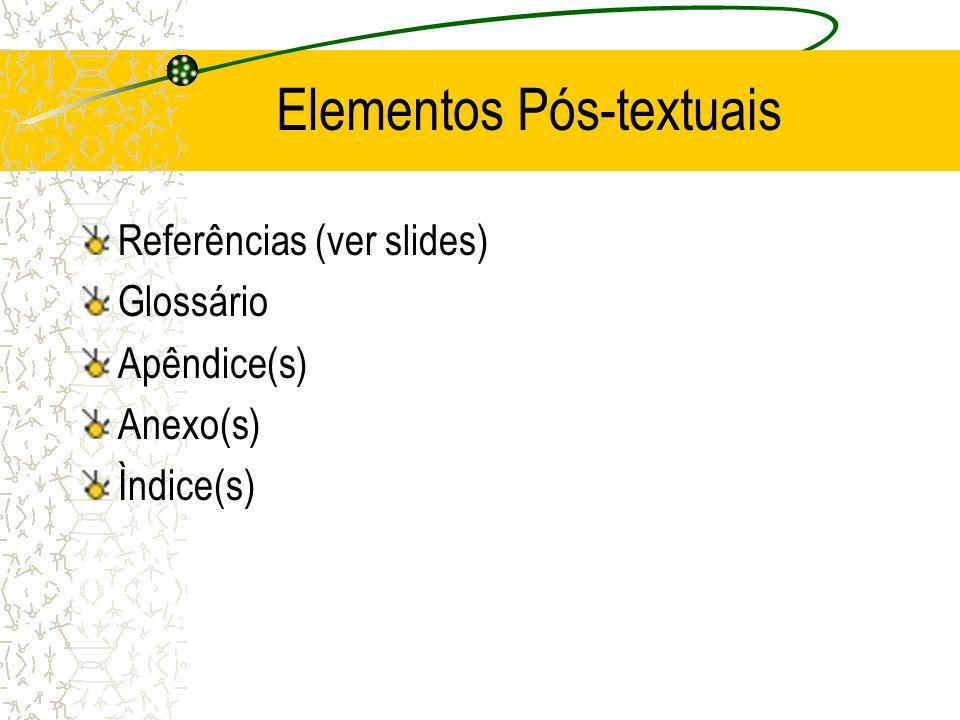 Elementos Pós-textuais Referências (ver slides) Glossário Apêndice(s) Anexo(s) Ìndice(s)