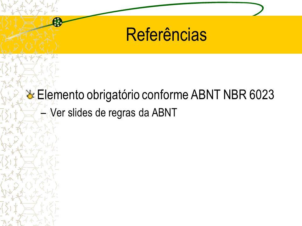 Referências Elemento obrigatório conforme ABNT NBR 6023 –Ver slides de regras da ABNT