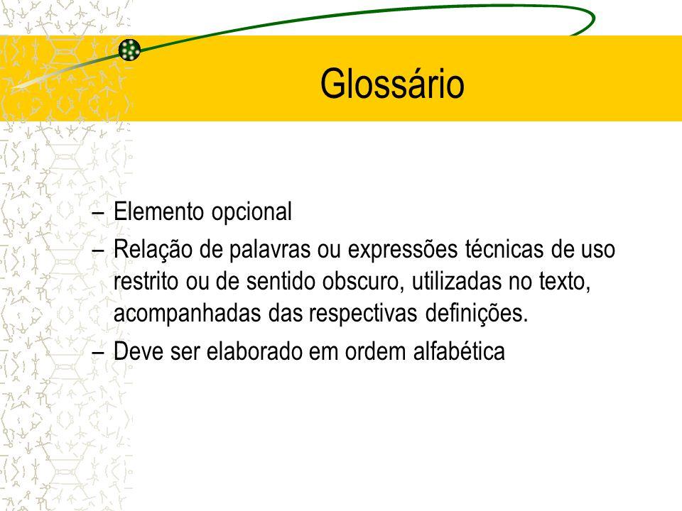 –Elemento opcional –Relação de palavras ou expressões técnicas de uso restrito ou de sentido obscuro, utilizadas no texto, acompanhadas das respectiva