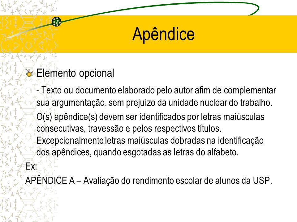 Apêndice Elemento opcional - Texto ou documento elaborado pelo autor afim de complementar sua argumentação, sem prejuízo da unidade nuclear do trabalh