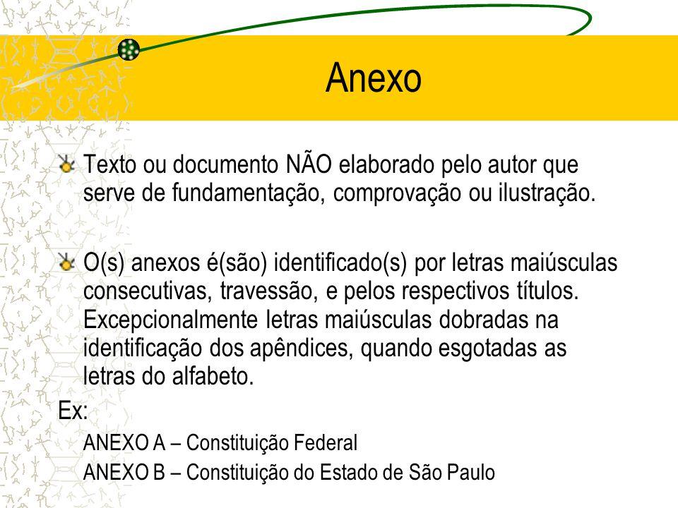 Anexo Texto ou documento NÃO elaborado pelo autor que serve de fundamentação, comprovação ou ilustração. O(s) anexos é(são) identificado(s) por letras