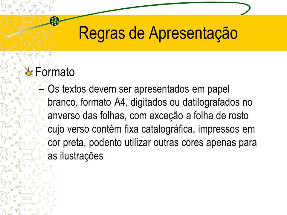 Regras de Apresentação Formato –Os textos devem ser apresentados em papel branco, formato A4, digitados ou datilografados no anverso das folhas, com e