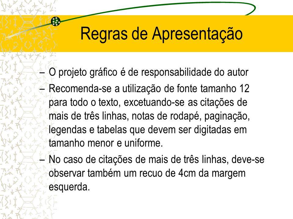 Regras de Apresentação –O projeto gráfico é de responsabilidade do autor –Recomenda-se a utilização de fonte tamanho 12 para todo o texto, excetuando-