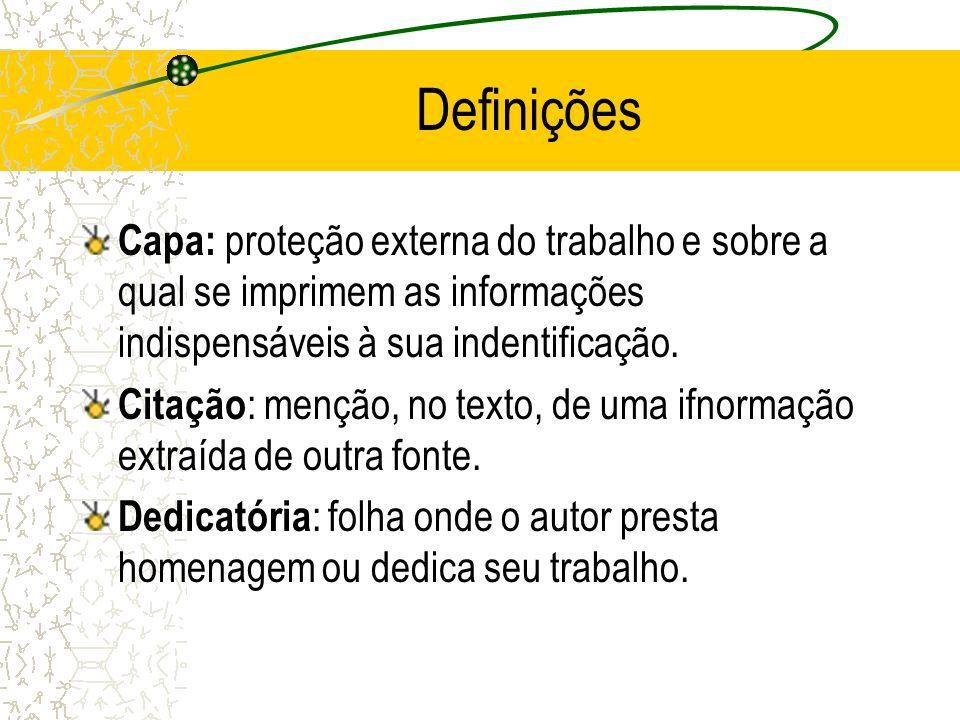 Definições Capa: proteção externa do trabalho e sobre a qual se imprimem as informações indispensáveis à sua indentificação. Citação : menção, no text
