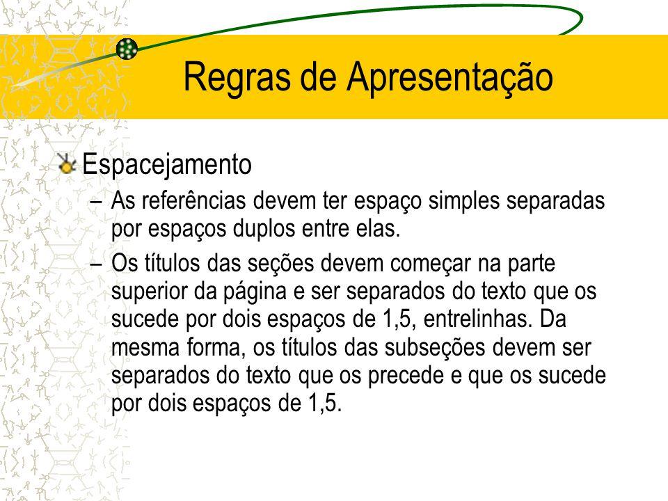 Regras de Apresentação Espacejamento –As referências devem ter espaço simples separadas por espaços duplos entre elas. –Os títulos das seções devem co