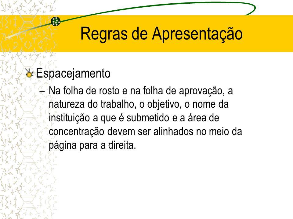Regras de Apresentação Espacejamento –Na folha de rosto e na folha de aprovação, a natureza do trabalho, o objetivo, o nome da instituição a que é sub