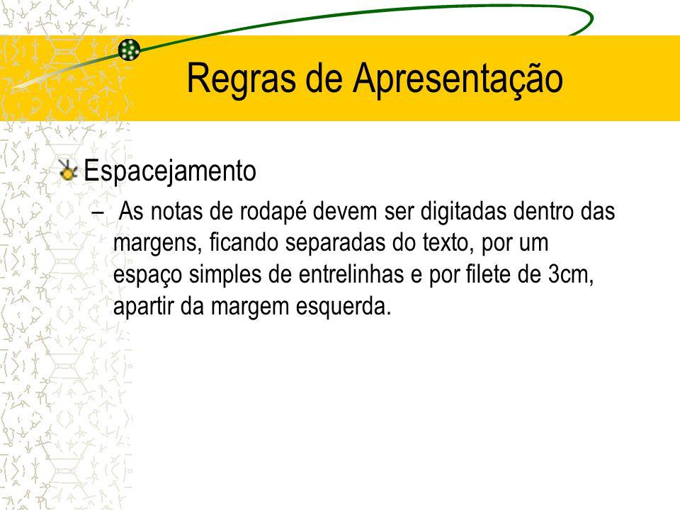 Regras de Apresentação Espacejamento – As notas de rodapé devem ser digitadas dentro das margens, ficando separadas do texto, por um espaço simples de