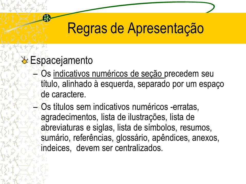 Regras de Apresentação Espacejamento –Os indicativos numéricos de seção precedem seu título, alinhado à esquerda, separado por um espaço de caractere.