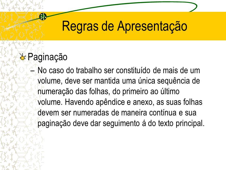 Regras de Apresentação Paginação –No caso do trabalho ser constituído de mais de um volume, deve ser mantida uma única sequência de numeração das folh