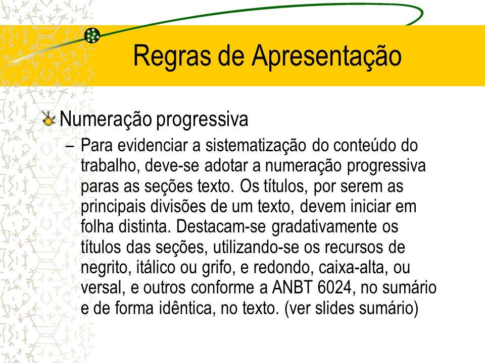 Regras de Apresentação Numeração progressiva –Para evidenciar a sistematização do conteúdo do trabalho, deve-se adotar a numeração progressiva paras a