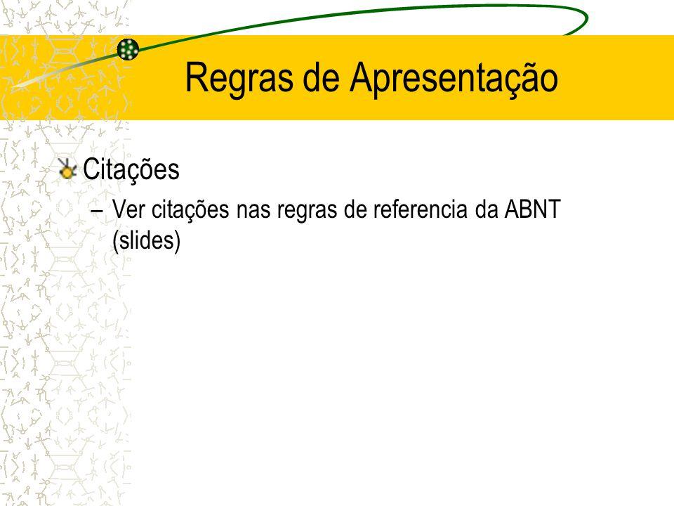 Regras de Apresentação Citações –Ver citações nas regras de referencia da ABNT (slides)