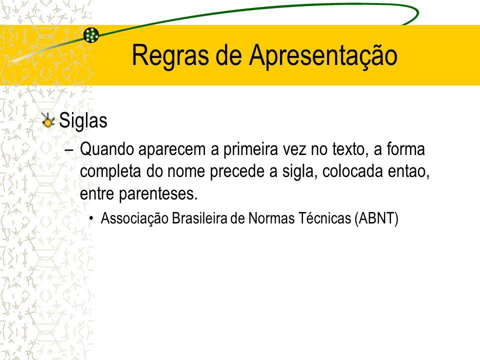 Regras de Apresentação Siglas –Quando aparecem a primeira vez no texto, a forma completa do nome precede a sigla, colocada entao, entre parenteses. As