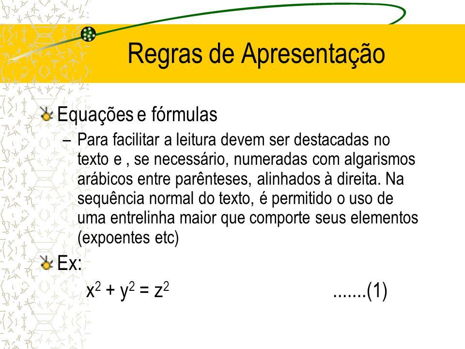 Regras de Apresentação Equações e fórmulas –Para facilitar a leitura devem ser destacadas no texto e, se necessário, numeradas com algarismos arábicos