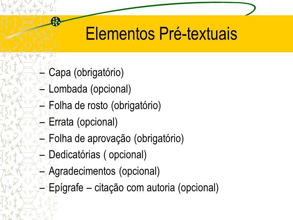 Elementos Pré-textuais –Capa (obrigatório) –Lombada (opcional) –Folha de rosto (obrigatório) –Errata (opcional) –Folha de aprovação (obrigatório) –Ded