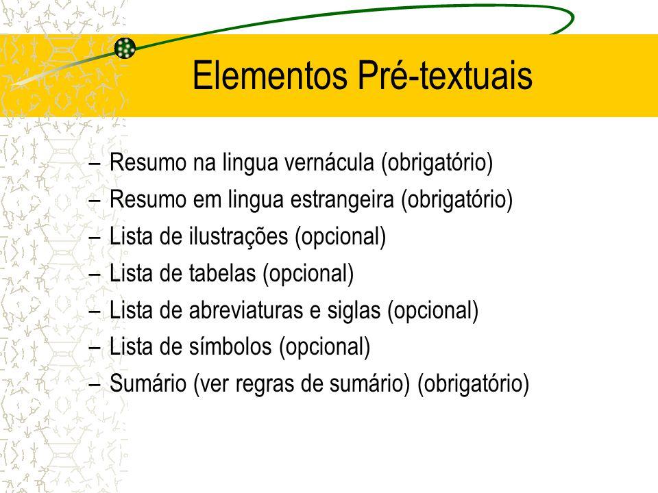 Elementos Pré-textuais –Resumo na lingua vernácula (obrigatório) –Resumo em lingua estrangeira (obrigatório) –Lista de ilustrações (opcional) –Lista d