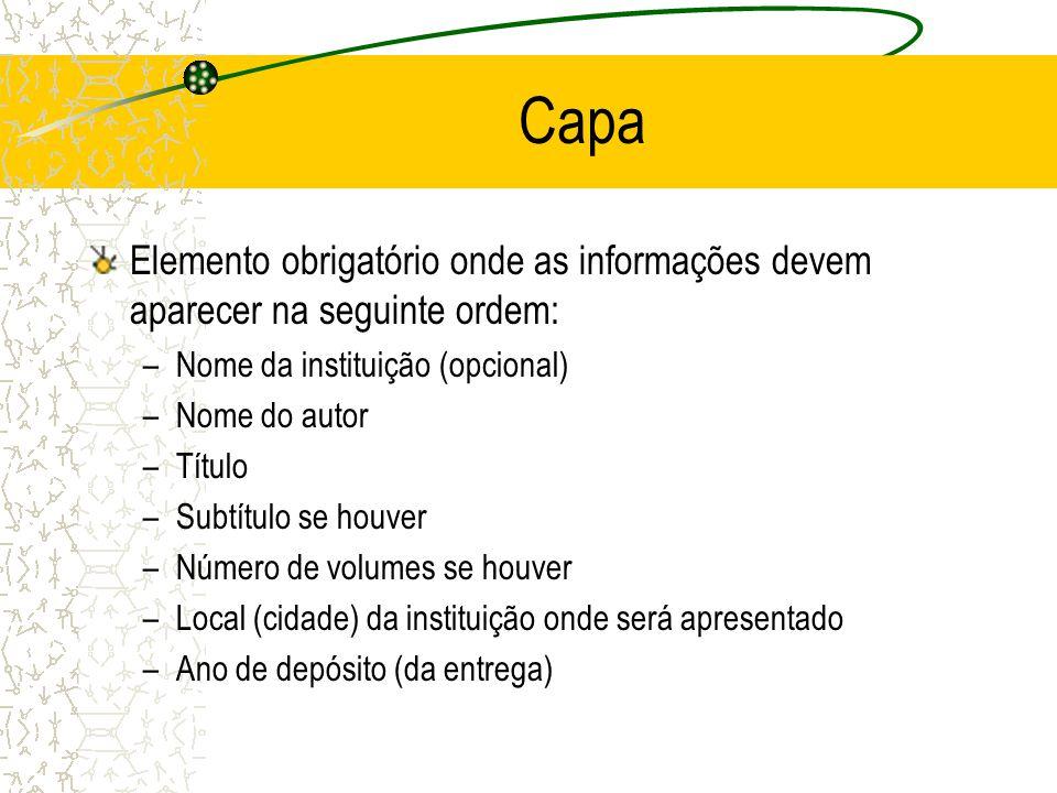 Capa Elemento obrigatório onde as informações devem aparecer na seguinte ordem: –Nome da instituição (opcional) –Nome do autor –Título –Subtítulo se h