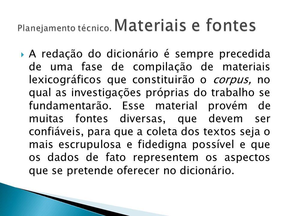 A redação do dicionário é sempre precedida de uma fase de compilação de materiais lexicográficos que constituirão o corpus, no qual as investigações próprias do trabalho se fundamentarão.