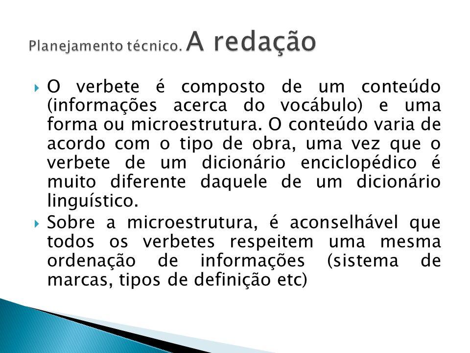  O verbete é composto de um conteúdo (informações acerca do vocábulo) e uma forma ou microestrutura. O conteúdo varia de acordo com o tipo de obra, u