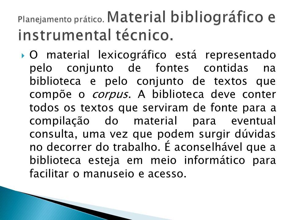  O material lexicográfico está representado pelo conjunto de fontes contidas na biblioteca e pelo conjunto de textos que compõe o corpus. A bibliotec