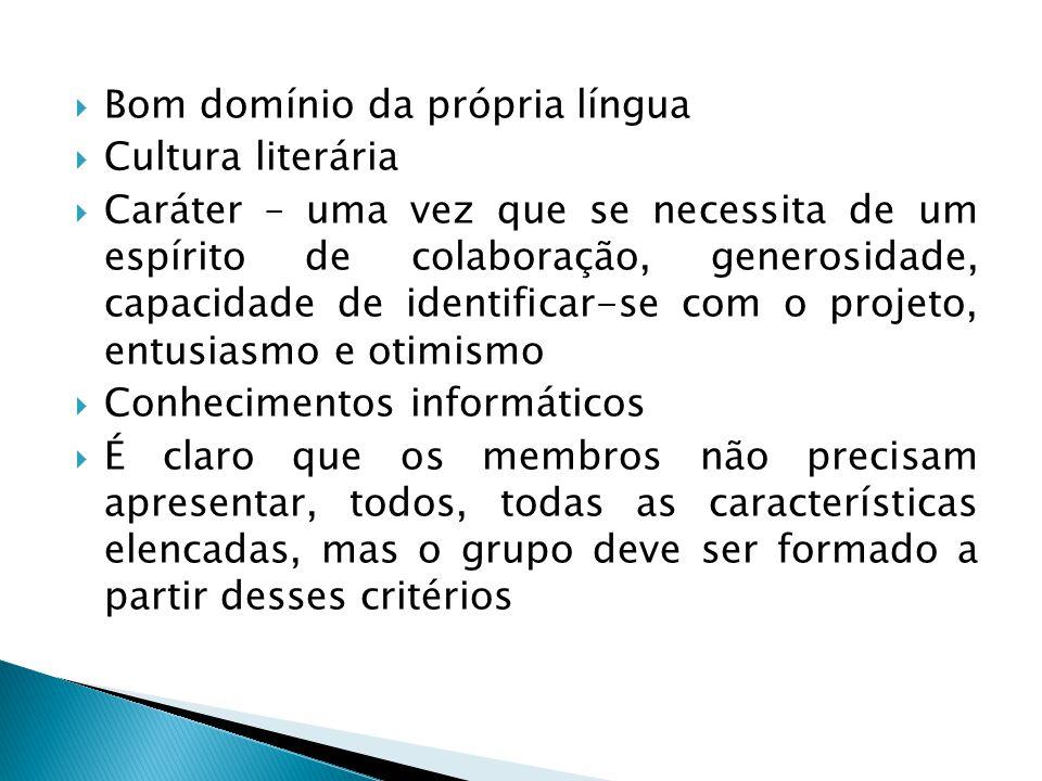  Bom domínio da própria língua  Cultura literária  Caráter – uma vez que se necessita de um espírito de colaboração, generosidade, capacidade de id