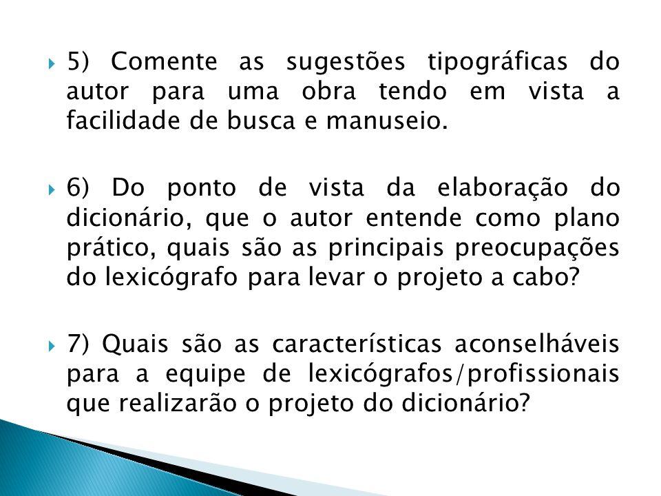  5) Comente as sugestões tipográficas do autor para uma obra tendo em vista a facilidade de busca e manuseio.  6) Do ponto de vista da elaboração do