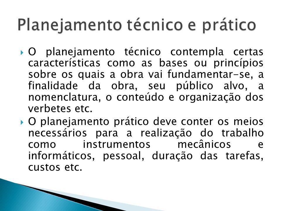  O planejamento técnico contempla certas características como as bases ou princípios sobre os quais a obra vai fundamentar-se, a finalidade da obra, seu público alvo, a nomenclatura, o conteúdo e organização dos verbetes etc.