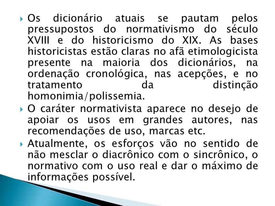  Os dicionário atuais se pautam pelos pressupostos do normativismo do século XVIII e do historicismo do XIX.