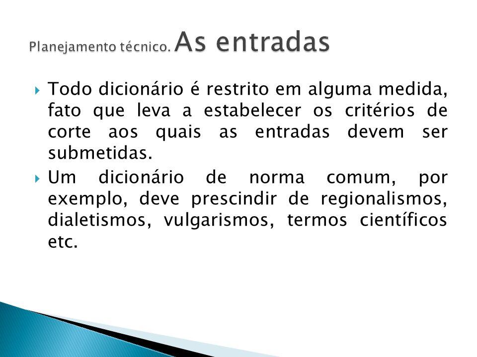  Todo dicionário é restrito em alguma medida, fato que leva a estabelecer os critérios de corte aos quais as entradas devem ser submetidas.  Um dici