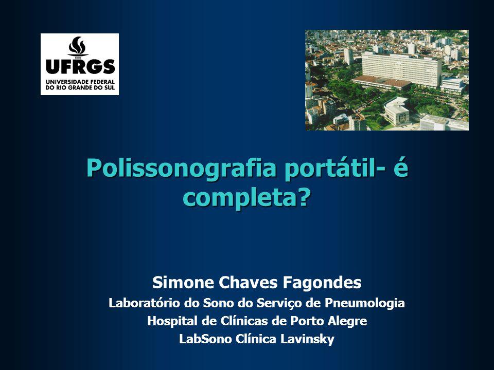 Polissonografia portátil- é completa? Simone Chaves Fagondes Laboratório do Sono do Serviço de Pneumologia Hospital de Clínicas de Porto Alegre LabSon