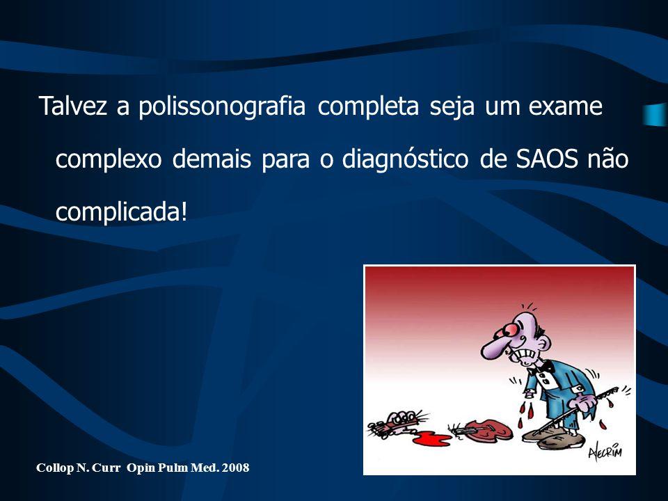 Collop N. Curr Opin Pulm Med. 2008 Talvez a polissonografia completa seja um exame complexo demais para o diagnóstico de SAOS não complicada!