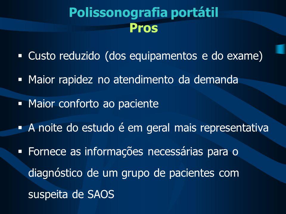 Polissonografia portátil Pros  Custo reduzido (dos equipamentos e do exame)  Maior rapidez no atendimento da demanda  Maior conforto ao paciente 