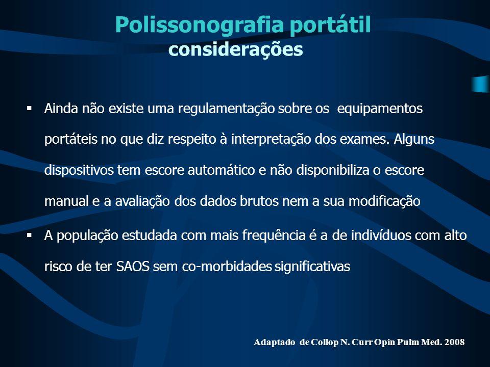 Polissonografia portátil considerações  Ainda não existe uma regulamentação sobre os equipamentos portáteis no que diz respeito à interpretação dos e