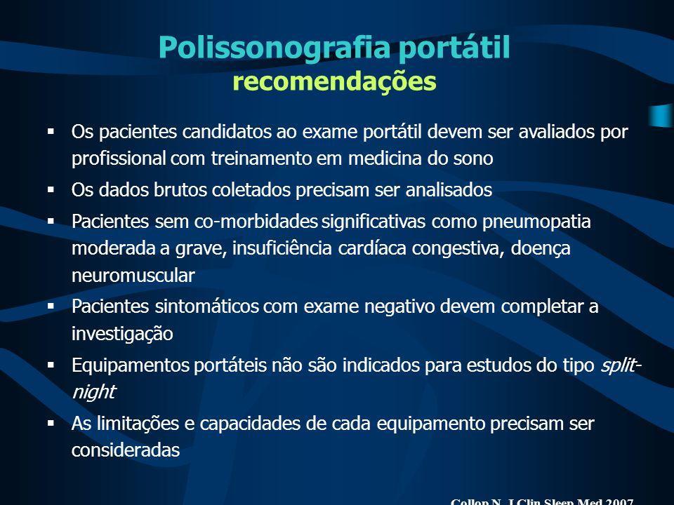 Polissonografia portátil recomendações  Os pacientes candidatos ao exame portátil devem ser avaliados por profissional com treinamento em medicina do