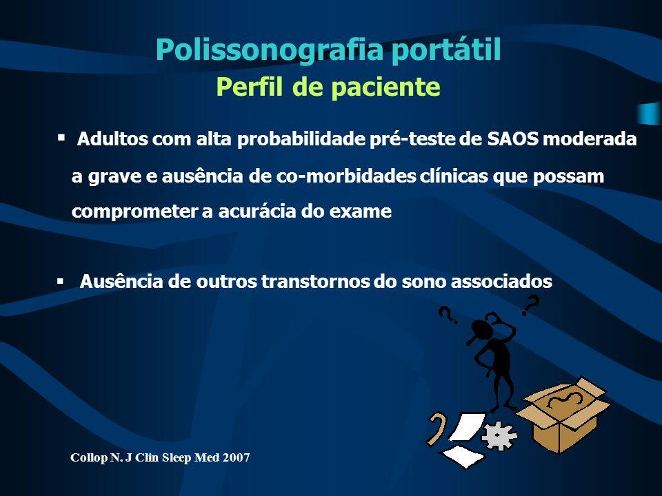 Polissonografia portátil Perfil de paciente  Adultos com alta probabilidade pré-teste de SAOS moderada a grave e ausência de co-morbidades clínicas q