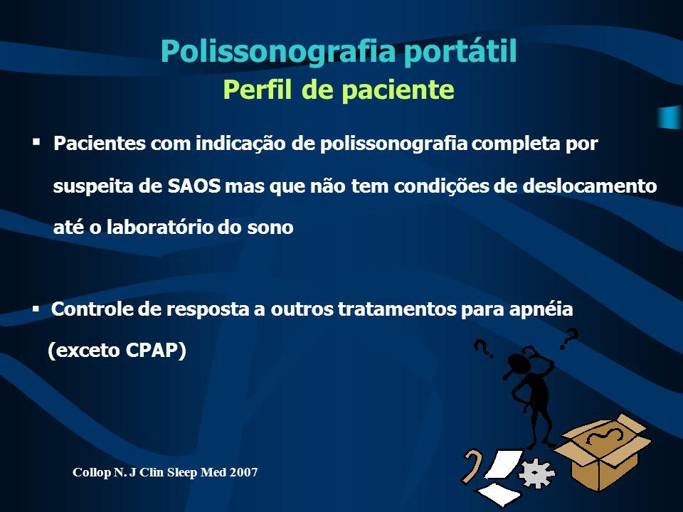 Polissonografia portátil Perfil de paciente  Pacientes com indicação de polissonografia completa por suspeita de SAOS mas que não tem condições de de