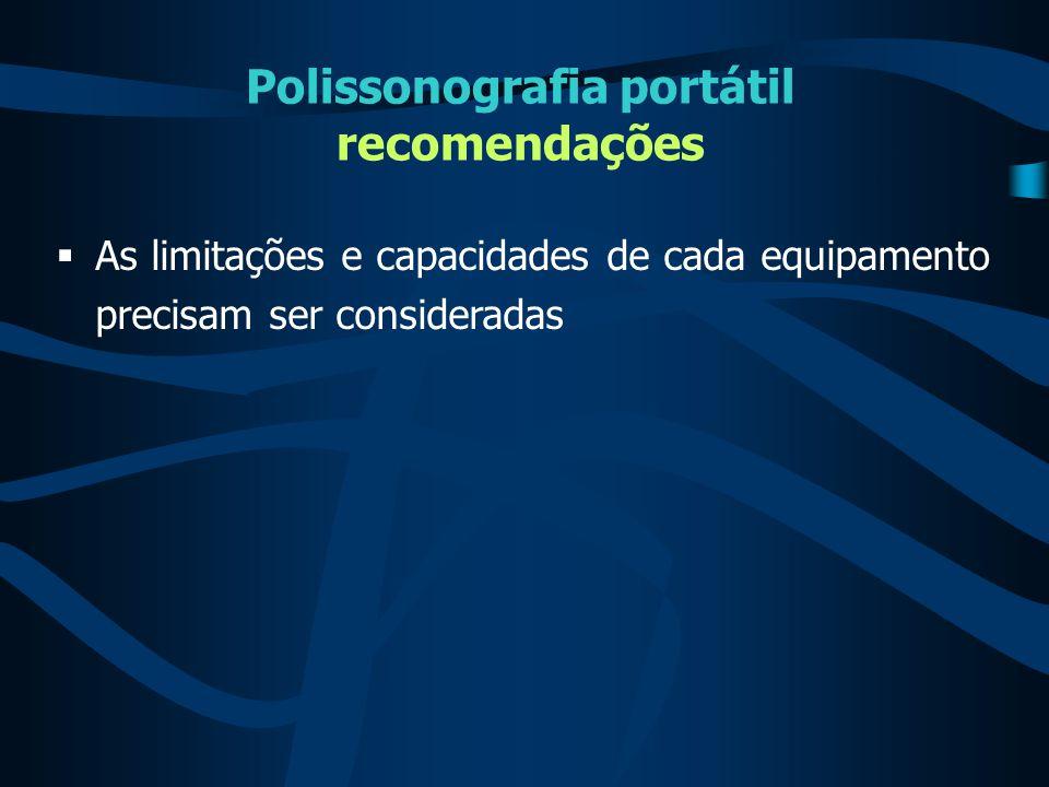 Polissonografia portátil recomendações  As limitações e capacidades de cada equipamento precisam ser consideradas