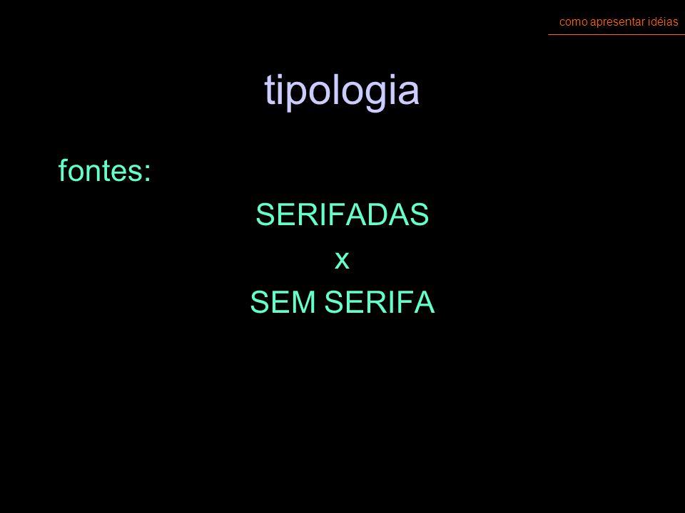 como apresentar idéias tipologia cuidado com os tipos de letras objetivo: legibilidade