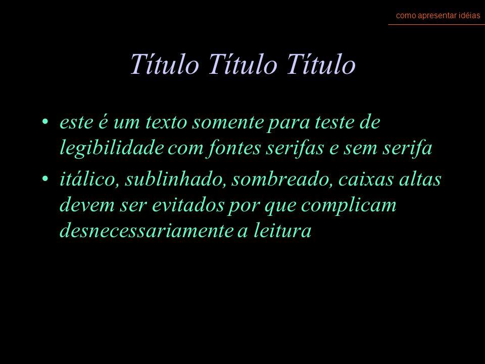 como apresentar idéias evitar itálico script TUDO EM CAIXA ALTA sublinhado, sombreado, vazado