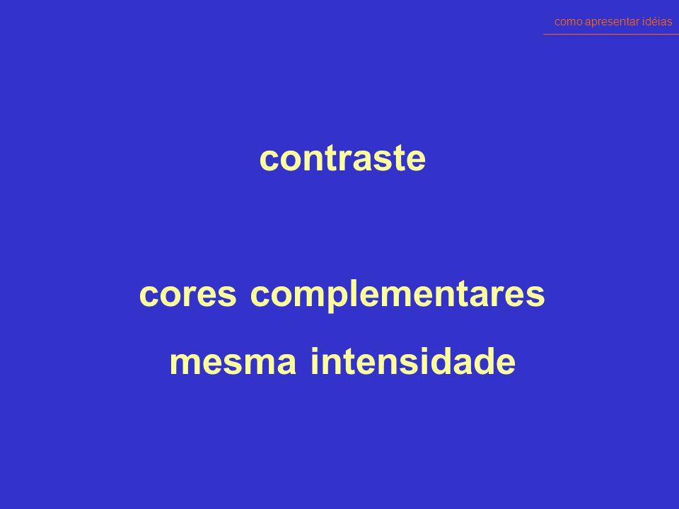 como apresentar idéias contraste cores complementares intensidades diferentes