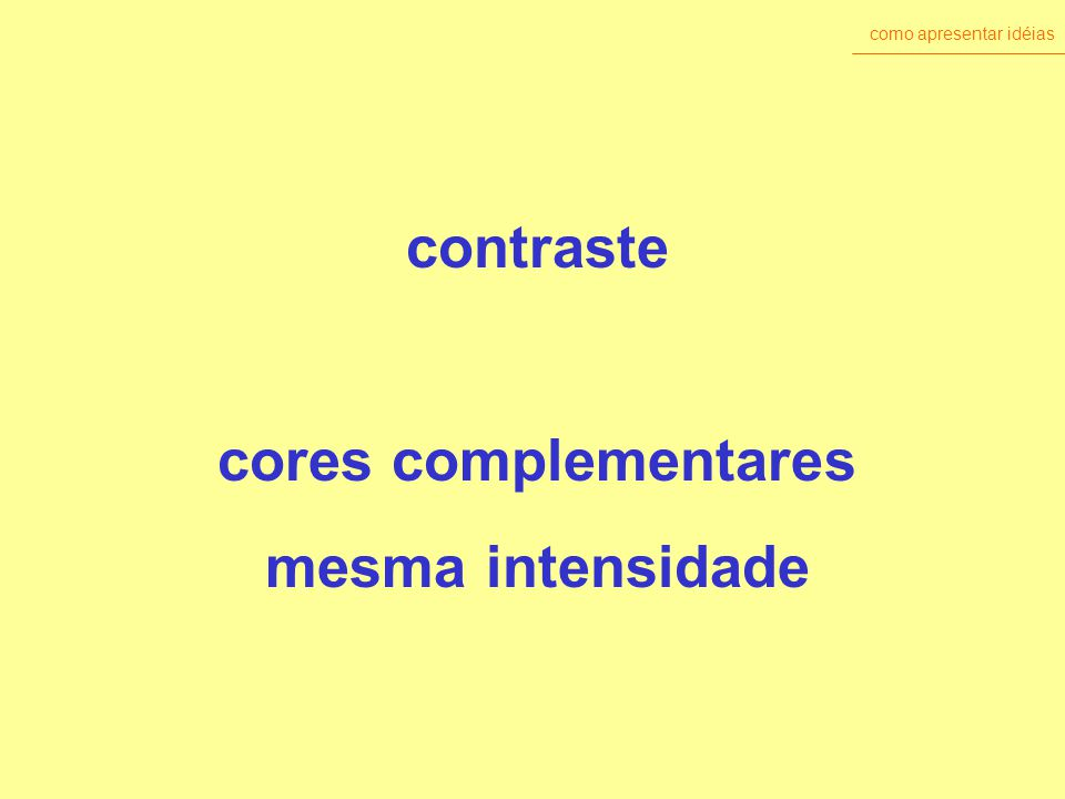 como apresentar idéias contraste cores complementares mesma intensidade