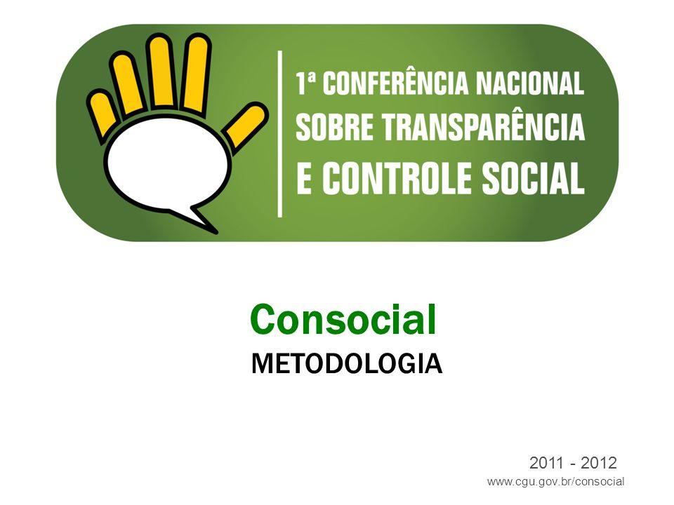 www.cgu.gov.br/consocial 2011 - 2012 Consocial METODOLOGIA