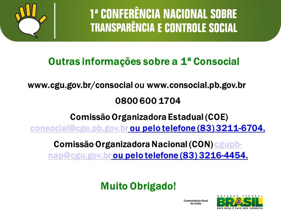 Outras informações sobre a 1ª Consocial www.cgu.gov.br/consocial ou www.consocial.pb.gov.br 0800 600 1704 Comissão Organizadora Estadual (COE) consocial@cge.pb.gov.br ou pelo telefone (83) 3211-6704.